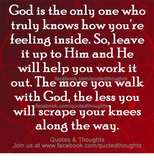 God Is The Only One Who Truly Knows How Youre Feeling Inside So
