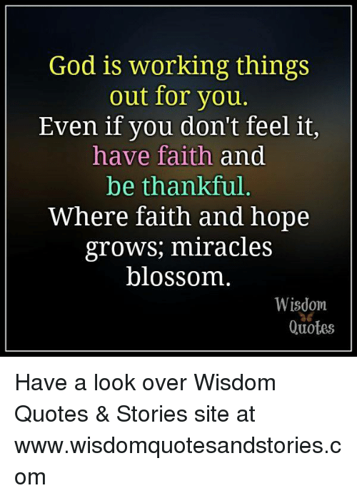 God Is Working Things Out For You Even If You Don't Feel It Have New Faith In God Quotes