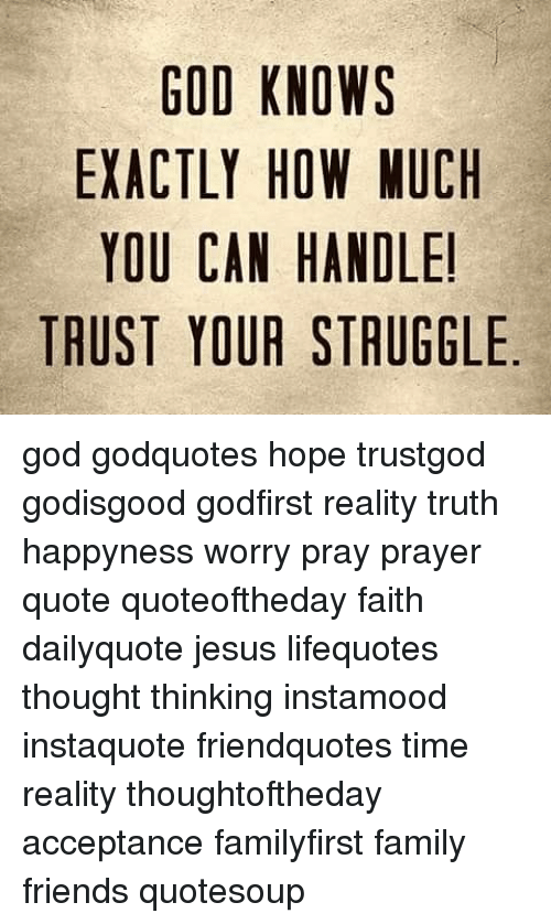 God Knows Exactly How Much You Can Handle Trust Your Struggle God