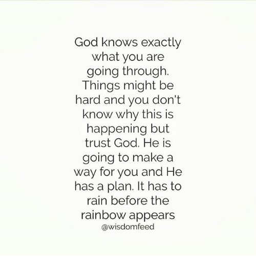 God Knows Exactly What You Are Going Through Things Might