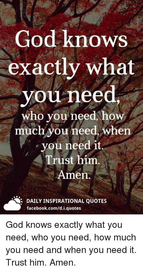 God Knows Exactly What You Need Who You Need How Muchyou Need When