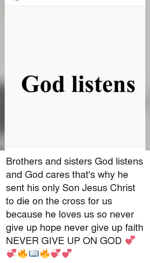 God Listens Brothers And Sisters God Listens And God Cares Thats