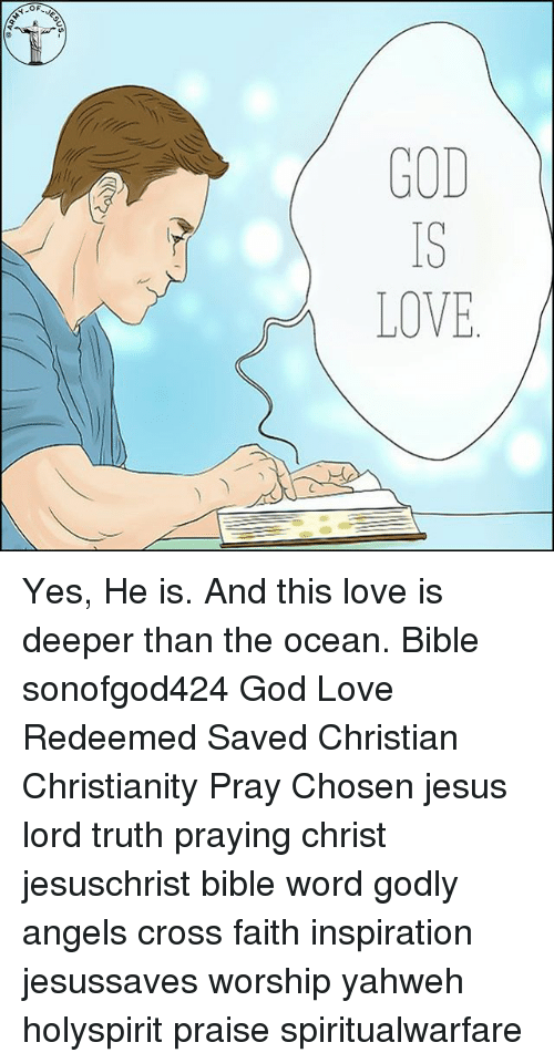 God, Jesus, and Love: GOD  LOVE Yes, He is. And this love is deeper than the ocean. Bible sonofgod424 God Love Redeemed Saved Christian Christianity Pray Chosen jesus lord truth praying christ jesuschrist bible word godly angels cross faith inspiration jesussaves worship yahweh holyspirit praise spiritualwarfare