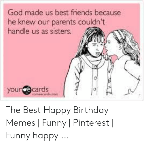 Birthday Friends And Funny God Made Us Best Because He Knew Our