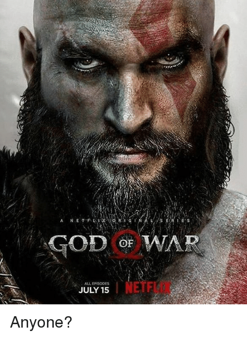 Game of Thrones, God, and God of War: GOD OF WAR  0  ALL EPISODES  JULY 15  NETFL Anyone?