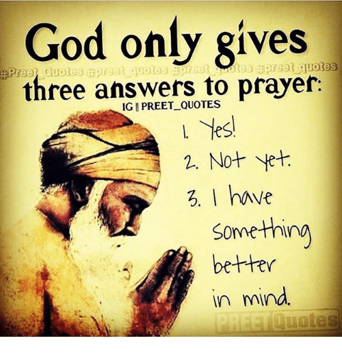 god only gives three answers to prayer ig i preet quotes not yet