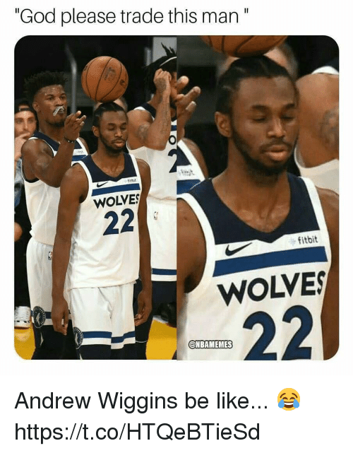 "Be Like, God, and Memes: ""God please trade this man""  itbit  WOLVE  fitbit  WOLVES  @NBAMEMES Andrew Wiggins be like... 😂 https://t.co/HTQeBTieSd"