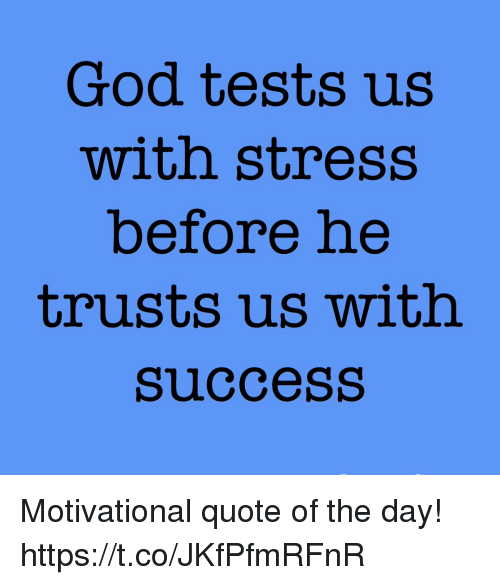 god tests us stress before he trusts us success