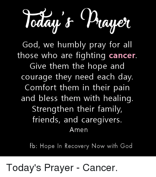 God We Humbly Pray for All Those Who Are Fighting Cancer Give Them