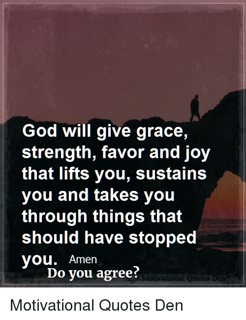 God Will Give Grace Strength Favor And Joy That Lifts You Sustains