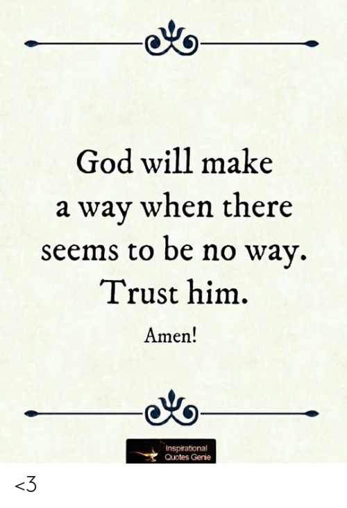 God Will Make A Wav When There Seems To Be No Way Trust Him Amen