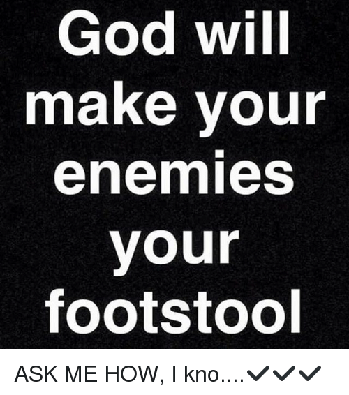 Pleasant God Will Make Your Enemies Your Footstool Ask Me How I Kno Unemploymentrelief Wooden Chair Designs For Living Room Unemploymentrelieforg