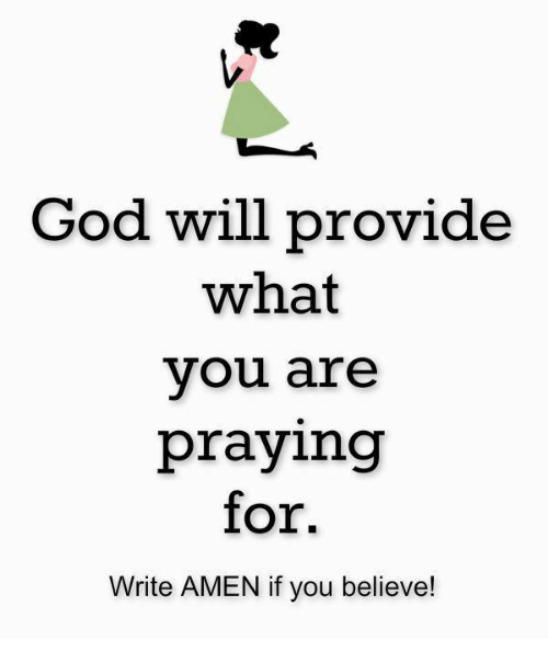 God Will Provide What You Are Praying For Write AMEN If