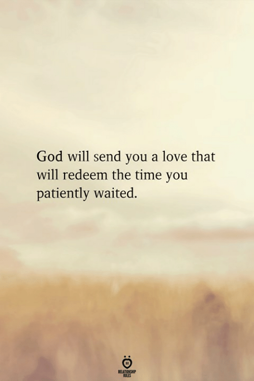God, Love, and Time: God will send you a love that  will redeem the time you  patiently waited.