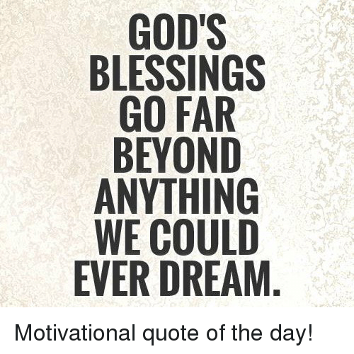 god s blessings go far beyond anything we could ever dream