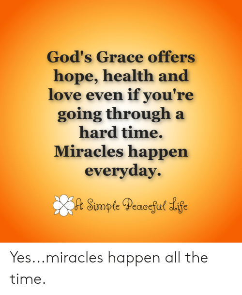 Love, Memes, and Time: God's Grace offers  hope, health and  love even if you're  going through a  hard time.  Miracles happen  everyday  opteeacetu Yes...miracles happen all the time.