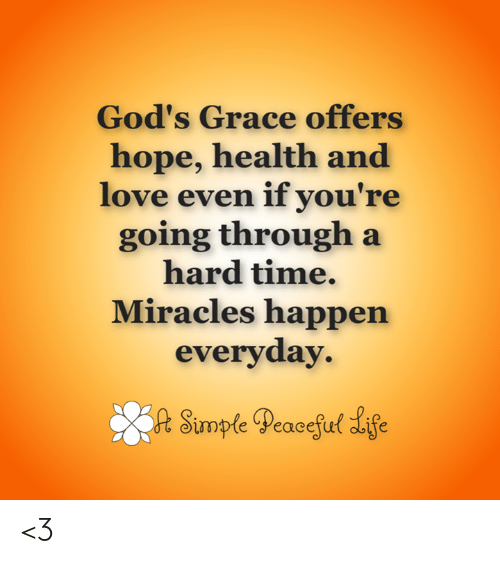 Love, Memes, and Time: God's Grace offers  hope, health and  love even if you're  going through a  hard time.  Miracles happen  everyday  opteeacetu <3