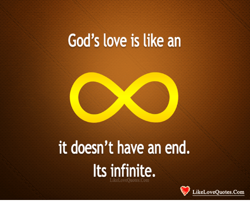 God's Love Quotes New God's Love Is Like An It Doesn't Have An End Its Infinite Like Love