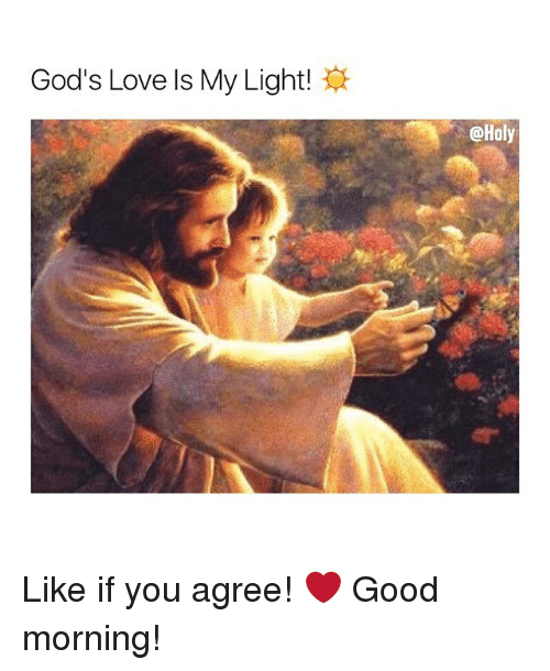 love memes and good morning gods love is my light holy