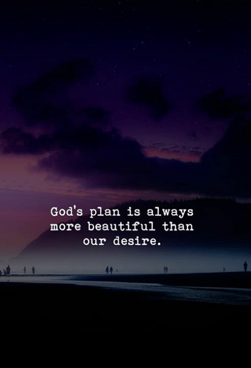 Beautiful, Gods, and Desire: God's plan is always  more beautiful than  our desire.