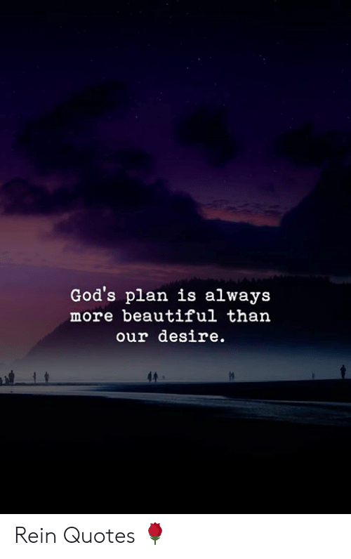 god s plan is always more beautiful than our desire rein quotes