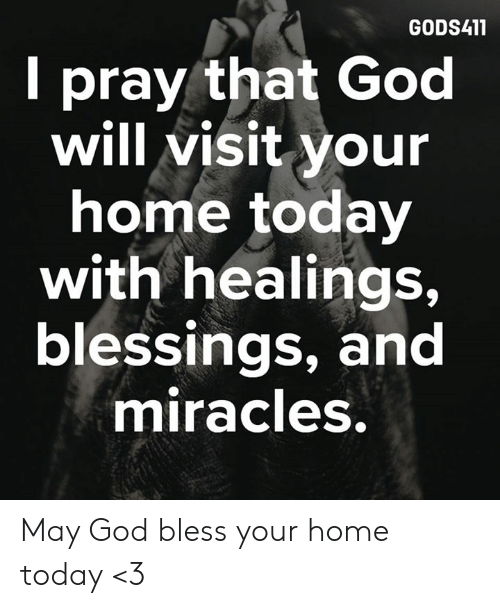 God, Memes, and Home: GODS411  I pray that God  will visit your  home today  with healings,  blessings, and  miracles. May God bless your home today <3