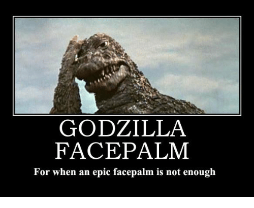 L'homme trop intelligent ne plaît pas aux femmes ? - Page 12 Godzilla-face-palm-for-when-an-epic-facepalm-is-not-20915840