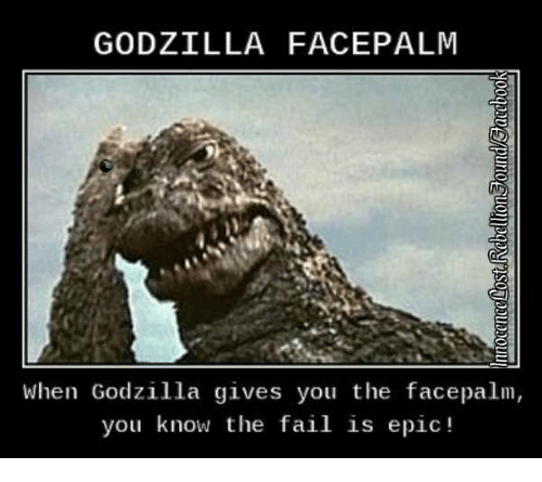 GODZILLA FACEPALM When Godzilla Gives You the Facepalm You ... | 500 x 445 png 106kB