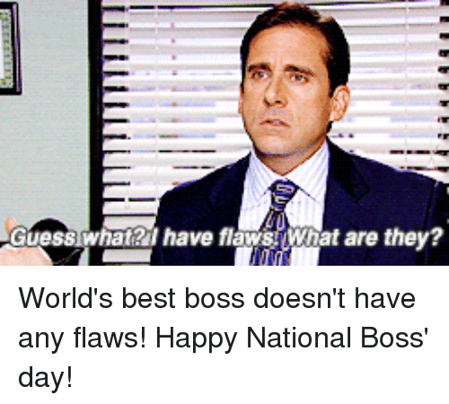 goes a have flaws wr guessinatal have flaw at are 4987514 25 best national boss day memes you go memes, national bosses day