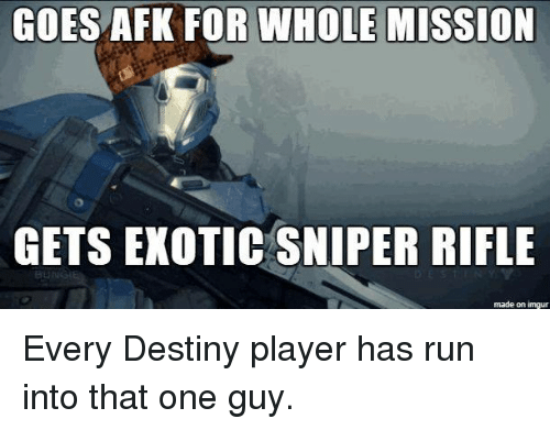 GOES AFK FOR WHOLE MISSION GETS EXOTIC SNIPER RIFLE Made on Imgur