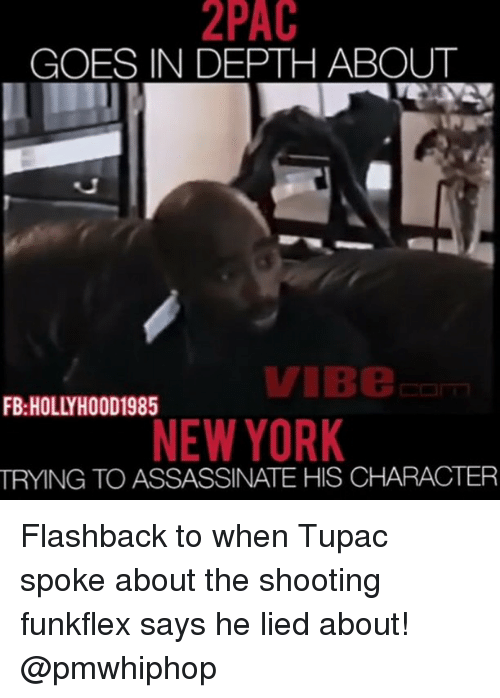 Memes, New York, and Tupac: GOES IN DEPTH ABOUT  VIBe  NEW YORK  TRYING TO ASSASSINATE HIS CHARACTER Flashback to when Tupac spoke about the shooting funkflex says he lied about! @pmwhiphop