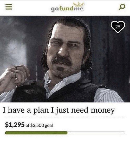 gofundme-25-i-have-a-plan-i-just-need-money-38263928.png