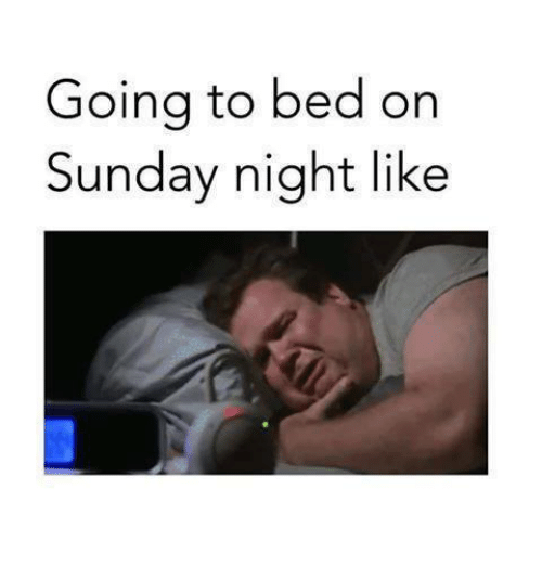 Memes Sunday And Goina To Bed Orn Night Like