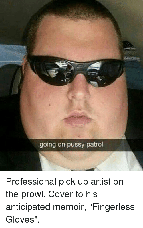 Going on pussy patrol