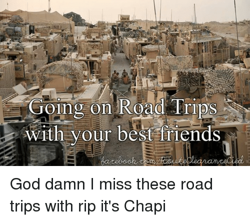Going on Road Trips Swith Your Best Friends God Damn I Miss