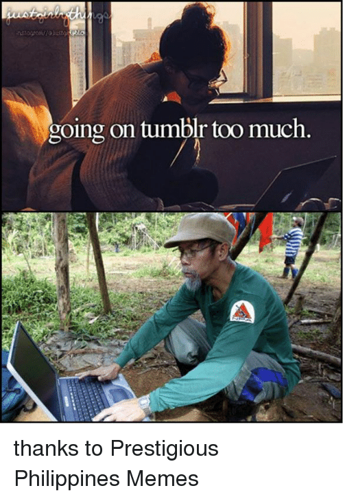 going on tumblr too much thanks to prestigious philippines memes 1433558 going on tumblr too much thanks to prestigious philippines memes