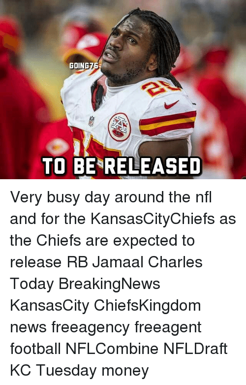 Memes, 🤖, and Tuesday: GOING  TO BE RELEASED Very busy day around the nfl and for the KansasCityChiefs as the Chiefs are expected to release RB Jamaal Charles Today BreakingNews KansasCity ChiefsKingdom news freeagency freeagent football NFLCombine NFLDraft KC Tuesday money