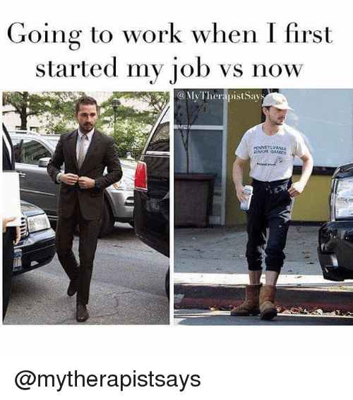 going to work when i first started my job vs now a vivther oistsav