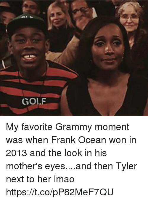 Frank Ocean, Lmao, and Ocean: GOL.F My favorite Grammy moment was when Frank Ocean won in 2013 and the look in his mother's eyes....and then Tyler next to her lmao https://t.co/pP82MeF7QU