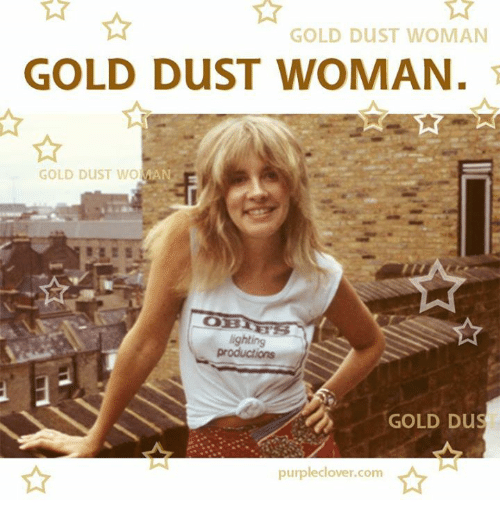 Memes, 🤖, and Gold: GOLD DUST WOMAN<p>&nbsp;</p> GOLD DUST WOMAN<p>&nbsp;</p> GOLD DUST woMAN<p>&nbsp;</p> GOLD Dus<p>&nbsp;</p> purpleclover.com