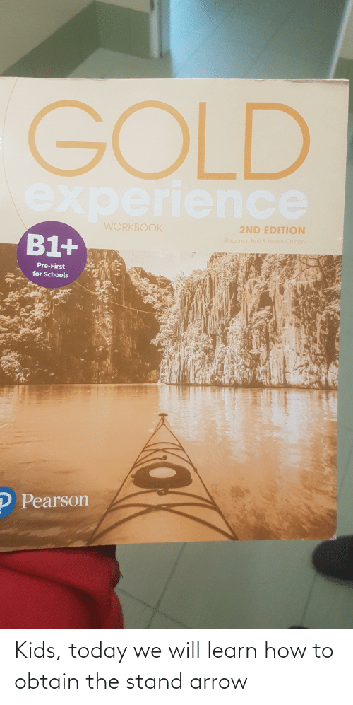 Gold Experience Workbook 2nd Edition B1 Rhlannon Ball Helen Chilton Pre First For Schools P Pearson Kids Today We Will Learn How To Obtain The Stand Arrow Arrow Meme On Me Me You'll never reach the truth. meme