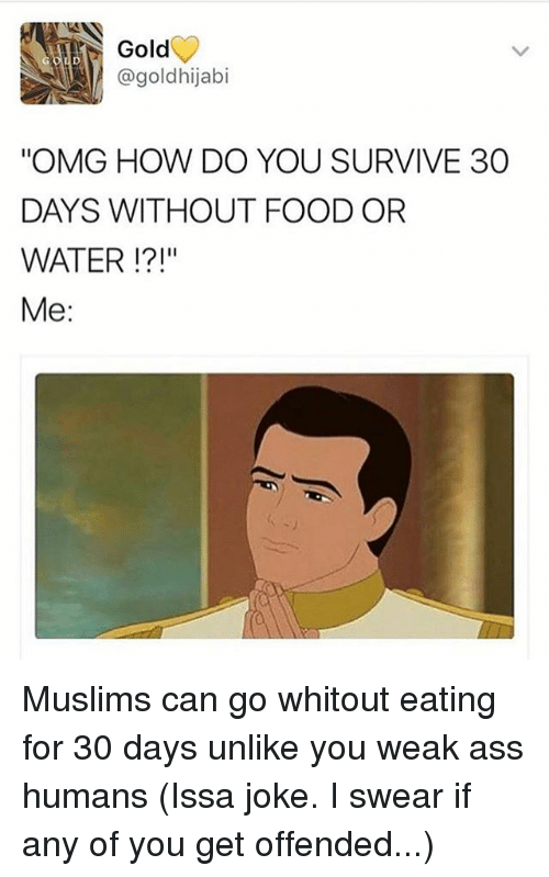 Gold Hijabi Omg How Do You Survive 30 Days Without Food Or Water Me