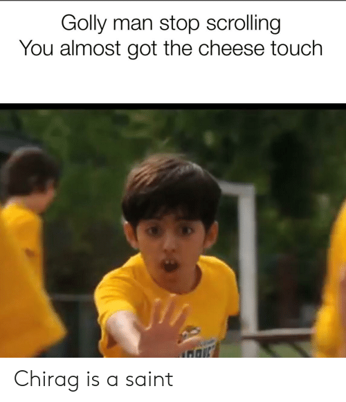 Golly Man Stop Scrolling You Almost Got the Cheese Touch