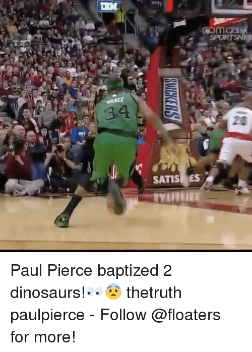 Memes, Paul Pierce, and Dinosaurs: GOmca  34  20  SATISES  D  bs? Paul Pierce baptized 2 dinosaurs!👀😨 thetruth paulpierce - Follow @floaters for more!