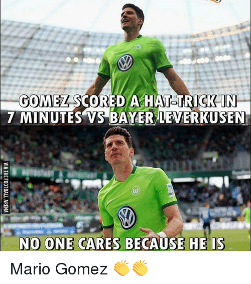 Memes, Mario, and Bayer Leverkusen: GOME4 SCORED A HAT TRICK IN  7 MINUTES VS BAYER LEVERKUSEN  NO ONE CARES BECAUSE HE IS Mario Gomez 👏👏