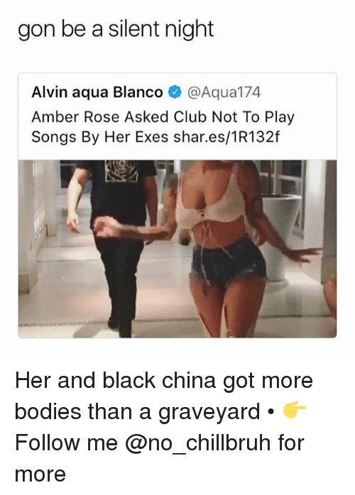 Amber Rose, Bodies , and Club: gon be a silent night  Alvin aqua Blanco@Aqua174  Amber Rose Asked Club Not To Play  Songs By Her Exes shar.es/1R132f Her and black china got more bodies than a graveyard • 👉Follow me @no_chillbruh for more