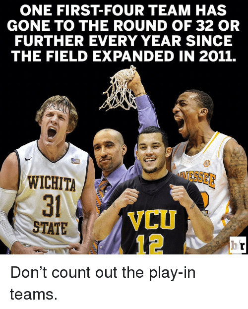 Sports, Vcu, and Gone: GONE TO THE ROUND OF 32 OR  FURTHER EVERY YEAR SINCE  THE FIELD EXPANDED IN 2011.  WICHITA  VCU  STATE Don't count out the play-in teams.