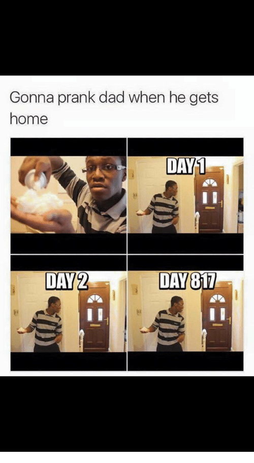 Gonna Prank Dad When He Gets Home DAY1 | Dad Meme on me.me