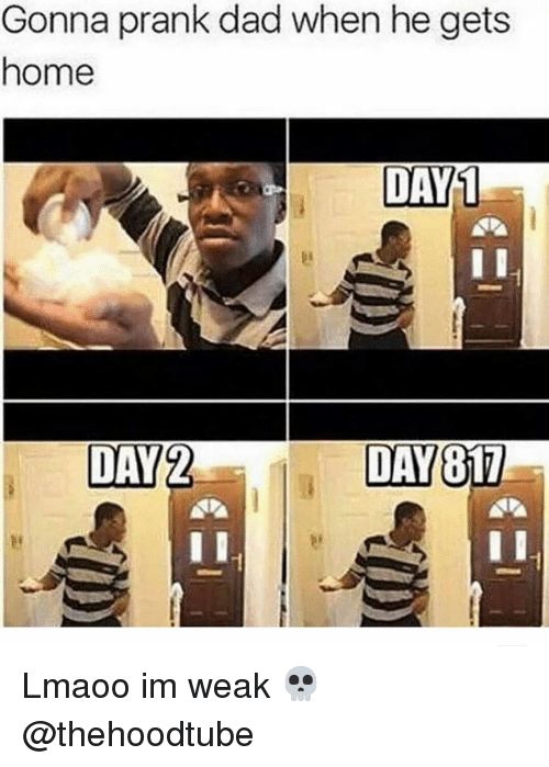 Dad, Memes, and Prank: Gonna prank dad when he gets  home  DAY2  DAY817 Lmaoo im weak 💀 @thehoodtube