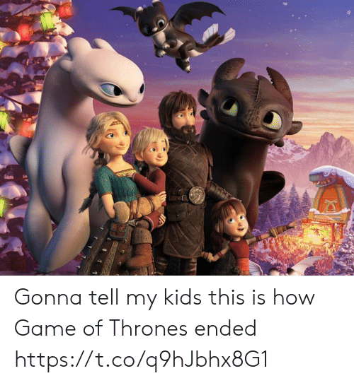 Game of Thrones, Memes, and Game: Gonna tell my kids this is how Game of Thrones ended https://t.co/q9hJbhx8G1